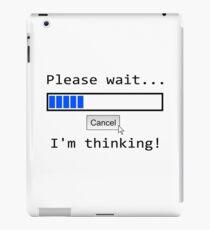 Please wait, I'm thinking iPad Case/Skin