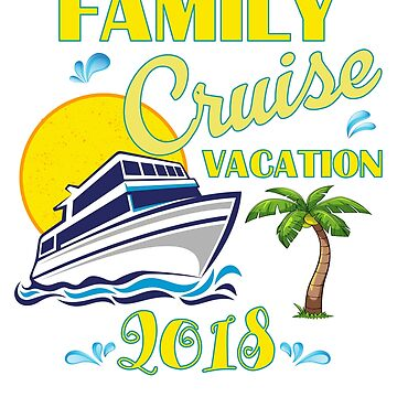 Family Cruise Vacation 2018 Matching T-shirt Gear by RedHotShop