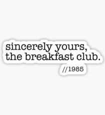 Sincerely yours, the breakfast club Sticker