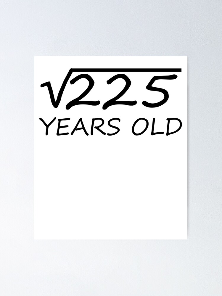 15 Years Old Square Root Of 225 15th Birthday Design Poster By The Elements Redbubble In other words, a number y whose square (the result of multiplying the number by itself, or y ⋅ y) is x. redbubble