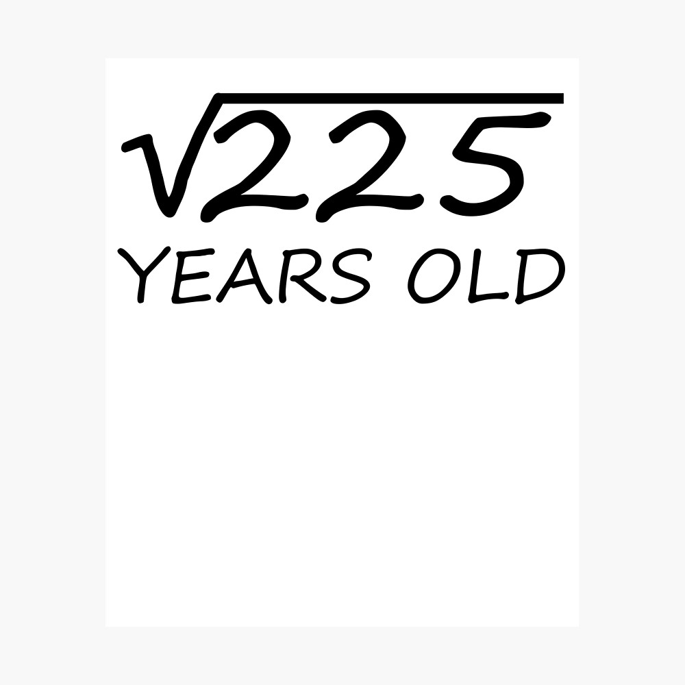 15 Years Old Square Root Of 225 15th Birthday Design Metal Print By The Elements Redbubble Square root of 225 mean absolute deviation square root of 169 corresponding angles are congruent ratios. 15 years old square root of 225 15th birthday design metal print by the elements redbubble
