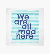 We Are All Mad Here Scarf
