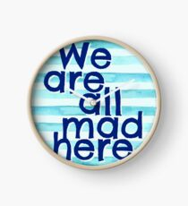 We Are All Mad Here Clock