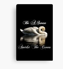 Be A Swan Amidst The Crows Canvas Print