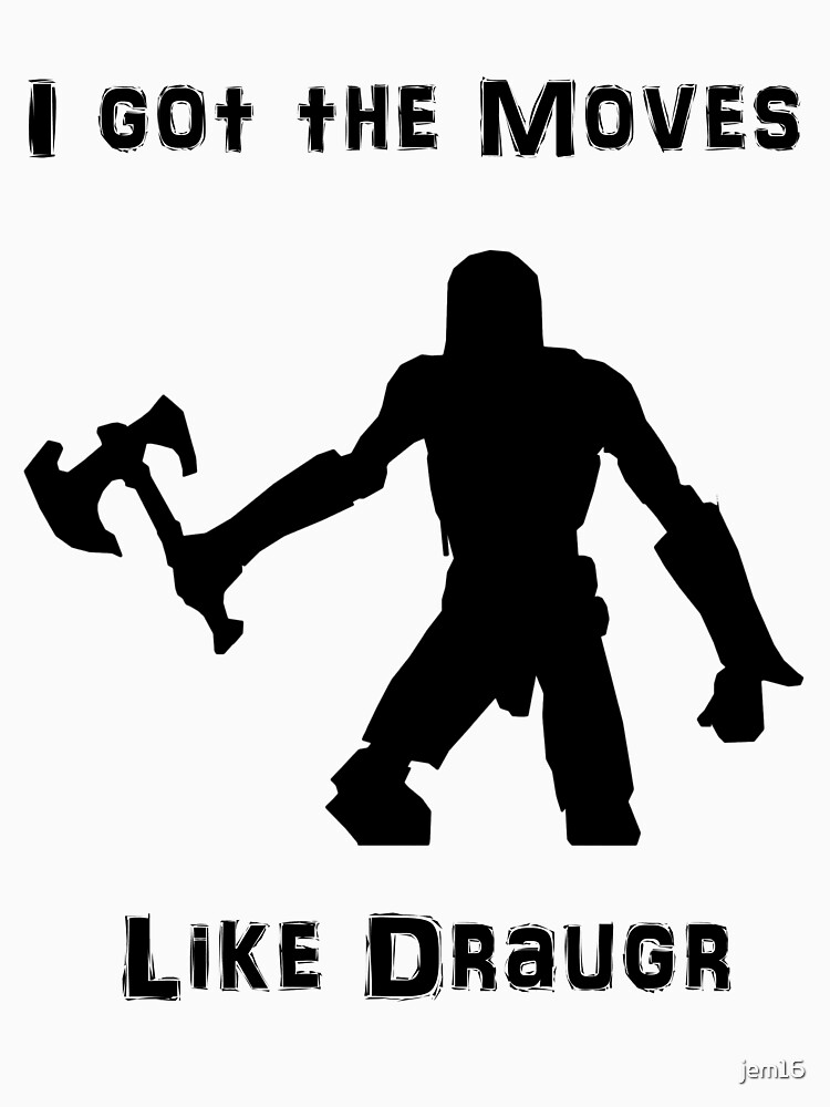 I got the moves like draugr | Unisex T-Shirt