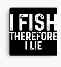 I fish therefore I lie. Canvas Print