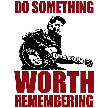 Elvis presley t shirts - Do something worth remembering by Washingtonsou