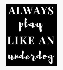 Always Play Like an Underdog - Train Hard - Be a Champion (Design Day 171) Photographic Print
