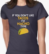 If you dont like tacos im nacho type Women's Fitted T-Shirt