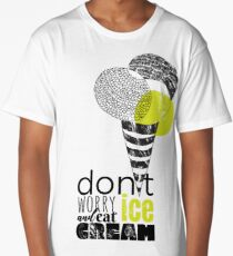 Don't worry and eat ice cream Long T-Shirt