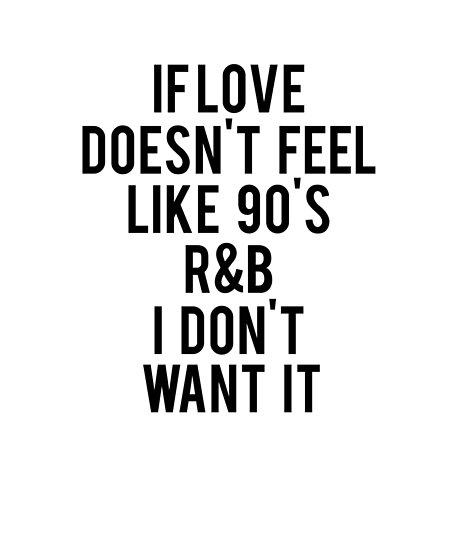 edb45f9efb556 If Love Doesn t Feel Like 90s R B I Don t Want It V5