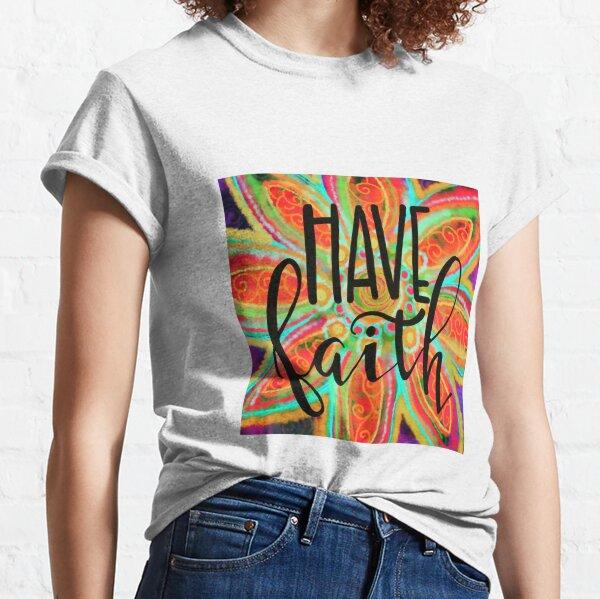 Have Faith Classic T-Shirt