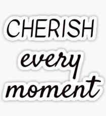 CHERISH EVERY MOMENT Sticker