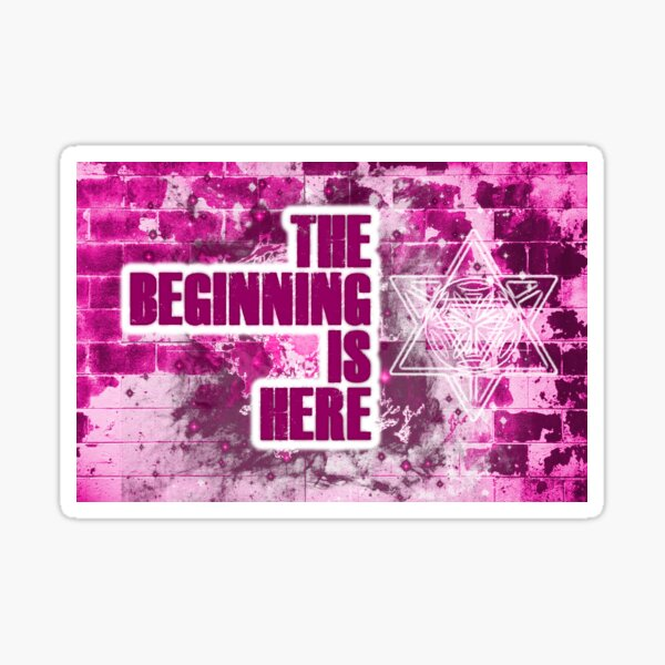 The Beginning is Here Sticker