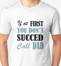 If at first you don't succed call dad Unisex T-Shirt