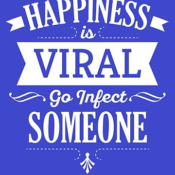 "An insprational quote. ""Happiness is viral . . ."" by philipinct"