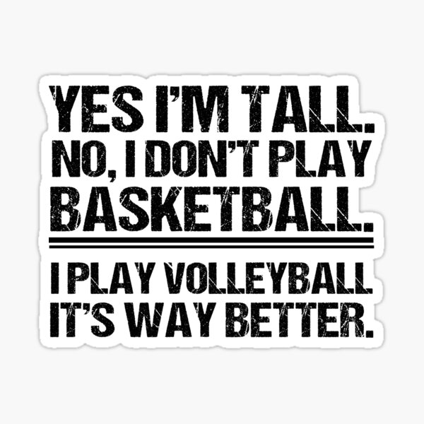 Yes, I'm Tall. No I Don't Play Basketball Sticker