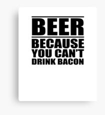 Beer...Because You Can't Drink Bacon Canvas Print