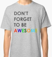 Don't Forget To be Awesome Classic T-Shirt