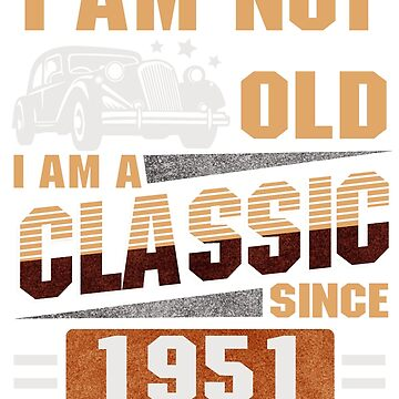 Born in 1951 - I am Not Old by dragts