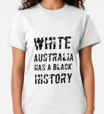 White Australia Has A Black History Classic T-Shirt
