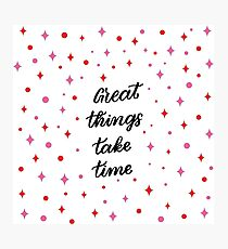 Great Things Take Time Pattern Photographic Print