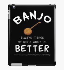 Banjo Always Makes My Day A Whole Lot Better  iPad Case/Skin