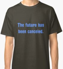 The future has been canceled. (blue text) Classic T-Shirt