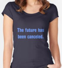 The future has been canceled. (blue text) Women's Fitted Scoop T-Shirt