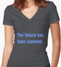 The future has been canceled. (blue text) Women's Fitted V-Neck T-Shirt