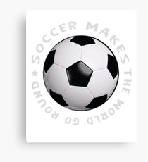 soccer makes the world go round Canvas Print