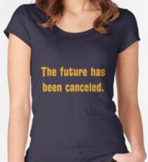 The future has been canceled. (orange text) Women's Fitted Scoop T-Shirt