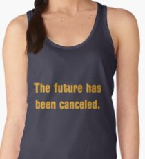 The future has been canceled. (orange text) Women's Tank Top