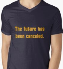 The future has been canceled. (orange text) Men's V-Neck T-Shirt