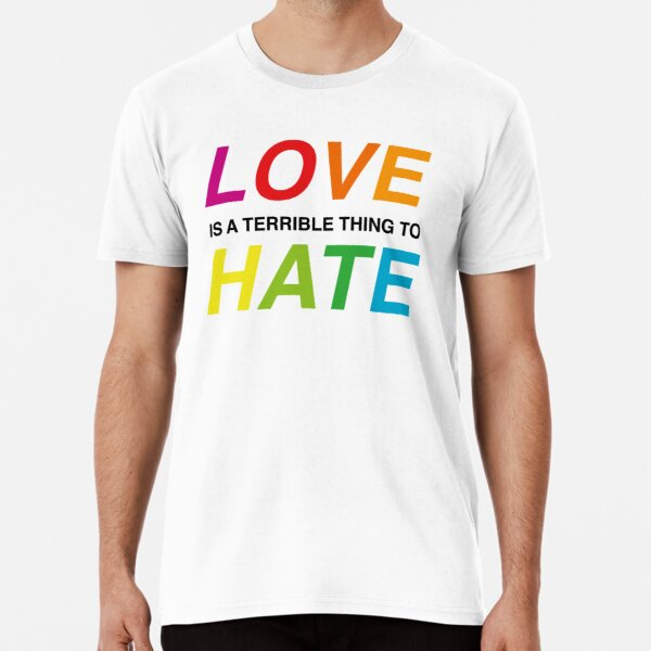 Love is a Terrible Thing to Hate (Colour) (Pride) Premium T-Shirt