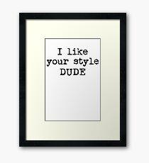 I like your style the stranger Big Lebowski cult film shirt Framed Print