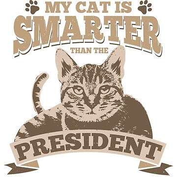 My Cat Is Smarter Than The President Gift by Sandra78