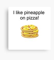 Coming-Out: I like pineapple on pizza Canvas Print