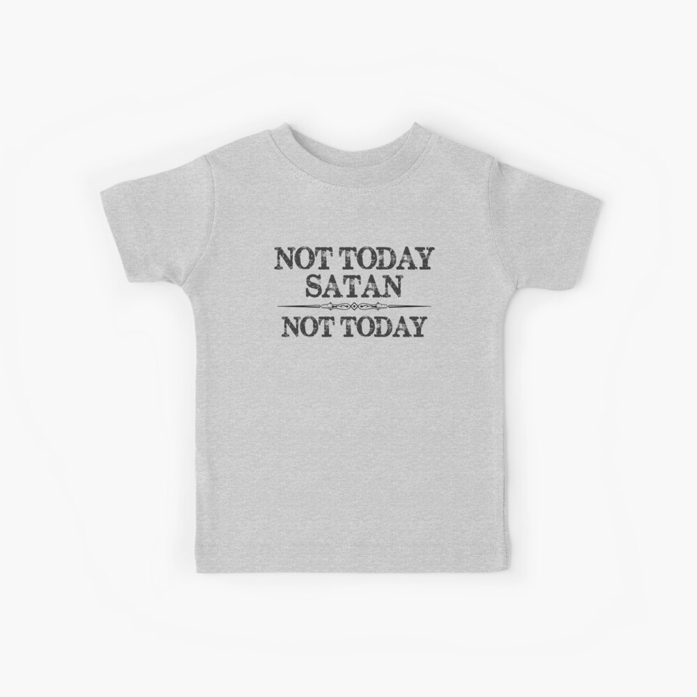 Not Today Satan Not Today Tshirt for Women Men & Kids Kids T-Shirt