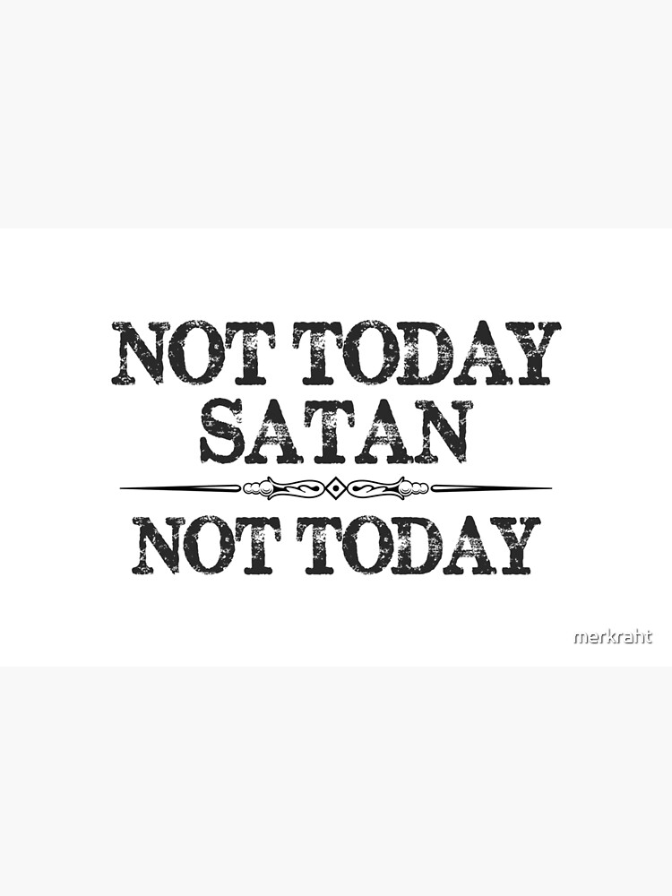 Not Today Satan Not Today Tshirt for Women Men & Kids by merkraht