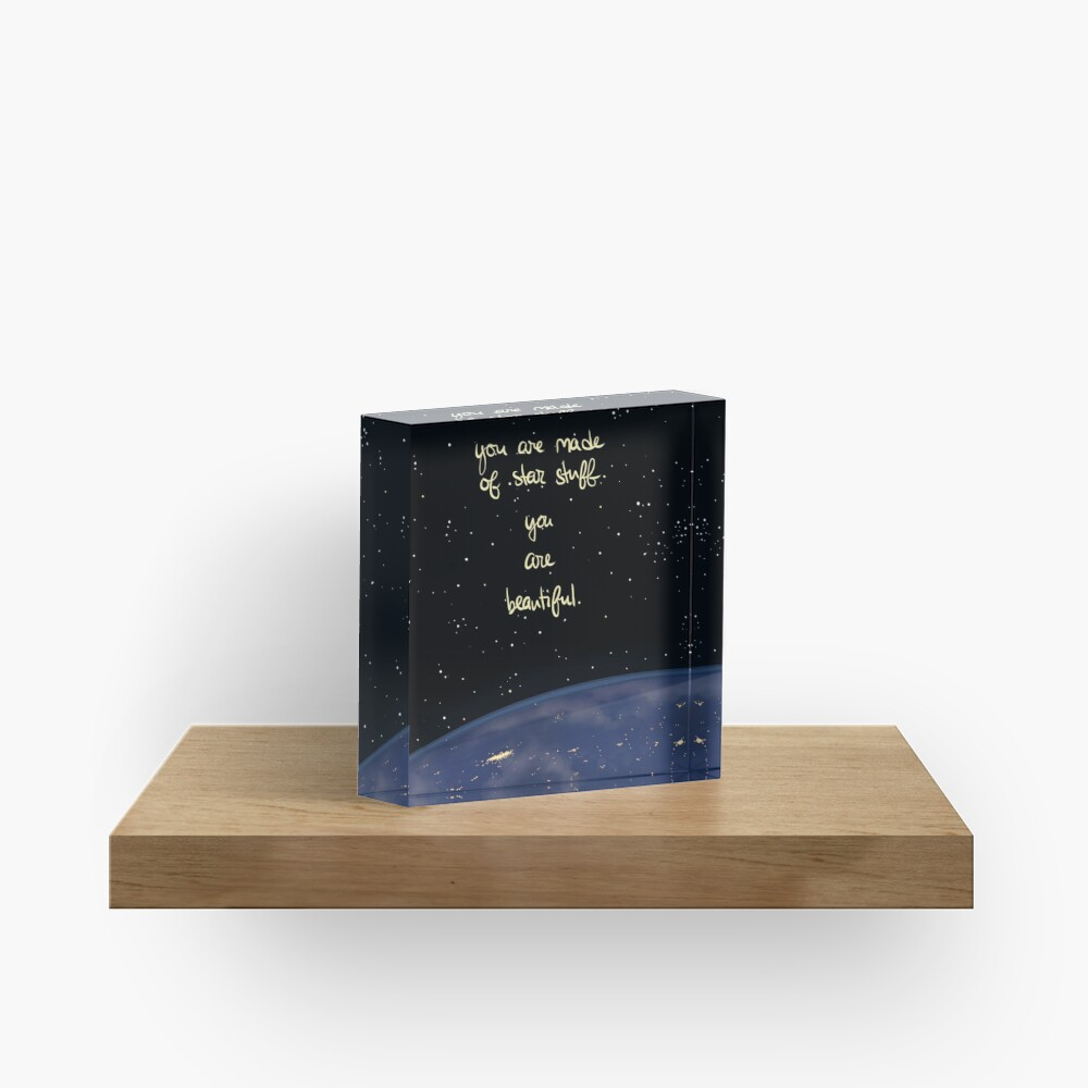 """""""You Are Made of Star Stuff"""" Acrylic Block"""