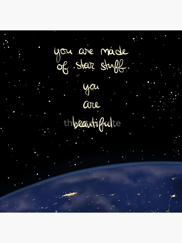 """""""You Are Made of Star Stuff"""" by thelatestkate"""