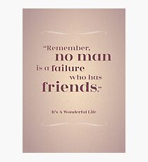 "Friendship Quote -  ""Remember, no man is a Failure who has Friends"" It's a Wonderful Life Photographic Print"