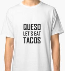 Queso Let Us Eat Tacos Funny Classic T-Shirt