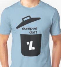 dumped doff Unisex T-Shirt