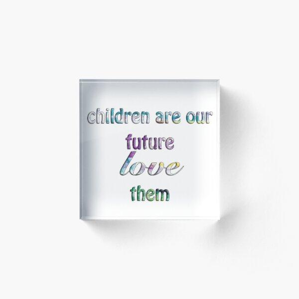 Children Are Our Future Acrylic Block