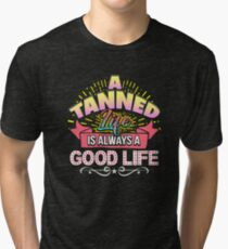 A Tanned Life Is Always A Good Life Tri-blend T-Shirt