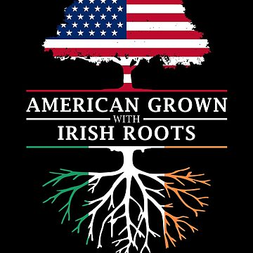 American Grown with Irish Roots   Ireland Design by ockshirts