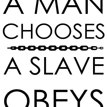 A Man Chooses, A Slave Obeys by dt75