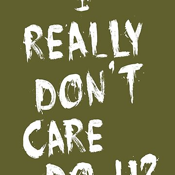 I REALLY DON'T CARE, DO U? by HellFrog